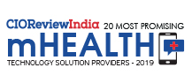 20 Most Promising mHealth Technology Solution Providers - 2019